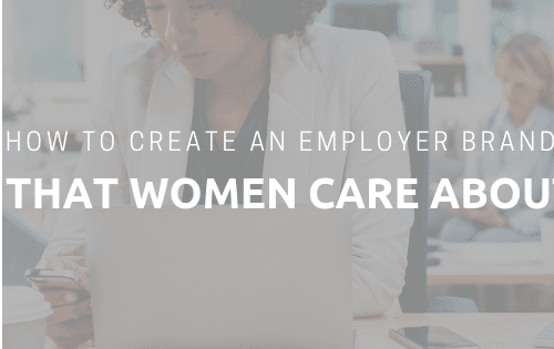 How to Create an Employer Brand that Women Care About